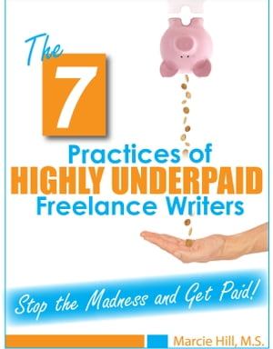 The 7 Practices of Highly Underpaid Freelance Writers by Marcie Hill