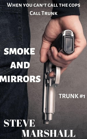 Smoke and Mirrors: Trunk, #1 by Steve Marshall