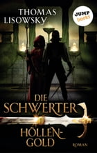 DIE SCHWERTER - Band 1: Höllengold by Thomas Lisowsky