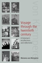Voyage Through the Twentieth Century: A Historian's Recollections and Reflections by Klemens von Klemperer