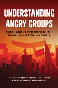 Understanding Angry Groups: Multidisciplinary Perspectives on Their Motivations and Effects on…