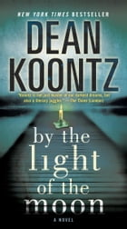 By the Light of the Moon: A Novel by Dean Koontz