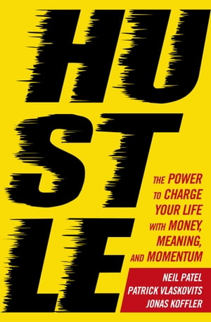 Hustle The power to charge your life with money,  meaning and momentum