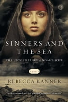 Sinners and the Sea: The Untold Story of Noah's Wife by Rebecca Kanner