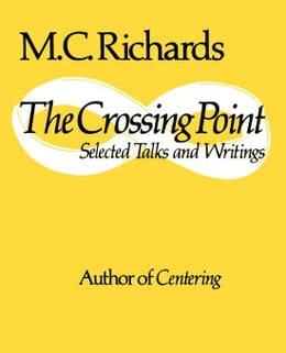 Book The Crossing Point: Selected Talks and Writings by Mary Caroline Richards