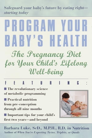 Program Your Baby's Health The Pregnancy Diet for Your Child's Lifelong Well-Being