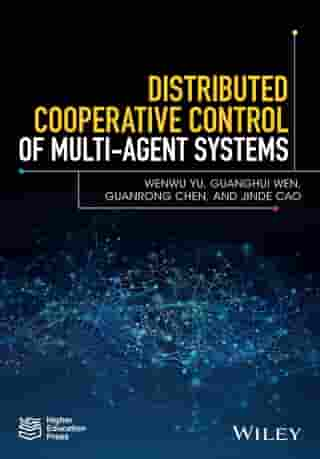 Distributed Cooperative Control of Multi-agent Systems by Wenwu Yu