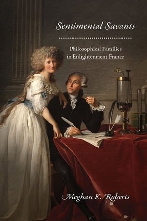 Sentimental Savants Philosophical Families in Enlightenment France