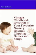 Vintage Childhood: Over 100 of your favourite Nursery Rhymes, Clapping Games and Songs by Kerry-Ann Ferreira
