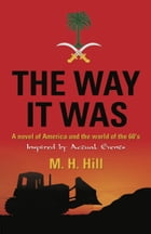 THE WAY IT WAS: A Novel of America and the World of the 60's de M.H. Hill