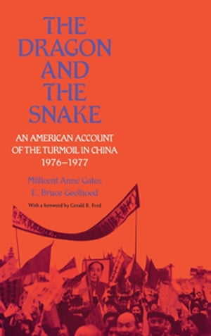 The Dragon and the Snake An American Account of the Turmoil in China,  1976-1977