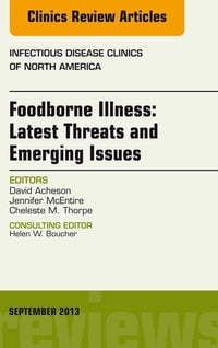 Foodborne Illness: Latest Threats and Emerging Issues, an Issue of Infectious Disease Clinics, E…