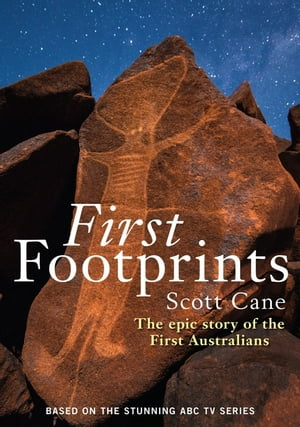First Footprints The epic story of the First Australians