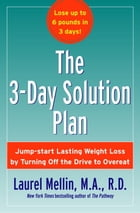 The 3-Day Solution Plan: Jump-start Lasting Weight Loss by Turning Off the Drive to Overeat by Laurel Mellin