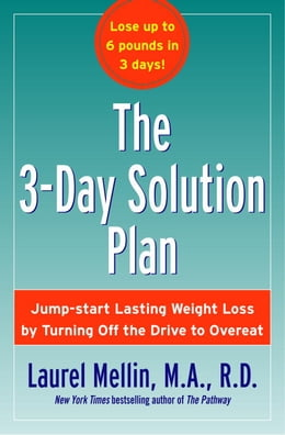 Book The 3-Day Solution Plan: Jump-start Lasting Weight Loss by Turning Off the Drive to Overeat by Laurel Mellin