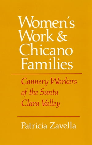 Women's Work and Chicano Families: Cannery Workers of the Santa Clara Valley