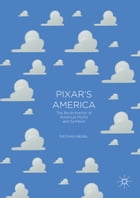 Pixar's America: The Re-Animation of American Myths and Symbols by Dietmar Meinel
