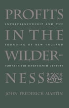 Profits in the Wilderness: Entrepreneurship and the Founding of New England Towns in the…