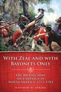 With Zeal and With Bayonets Only: The British Army on Campaign in North America, 1775-1783 114414a7-fc05-456d-b3ff-6c514c0cc9eb
