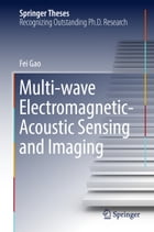 Multi-wave Electromagnetic-Acoustic Sensing and Imaging by Fei Gao