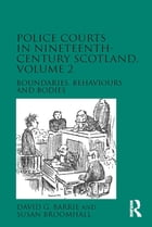 Police Courts in Nineteenth-Century Scotland, Volume 2: Boundaries, Behaviours and Bodies