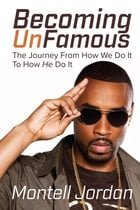 Becoming Unfamous: The Journey from How We Do It to How He Do It by Montell Jordan