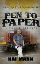 Pen To Paper ~ A Poetic Journey by Kai Mann