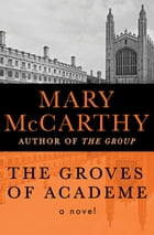 The Groves of Academe: A Novel by Mary McCarthy