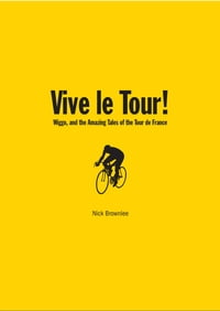 Vive le Tour!: Wiggo, and the Amazing Tales of the Tour de France
