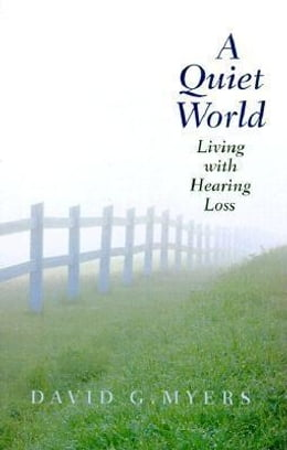 Book Quiet World: Living with Hearing Loss by Myers, David G.