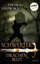 DIE SCHWERTER - Band 2: Drachenblut by Thomas Lisowsky