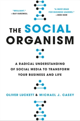 Book The Social Organism: A Radical Understanding of Social Media to Transform Your Business and Life by Oliver Luckett