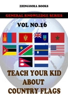 Teach Your Kids About Country Flags [Vol 16] by Zhingoora Books