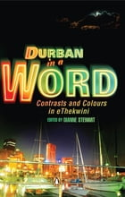 Durban in a Word: Contrasts and Colours of eThekwini by Dianne Stewart