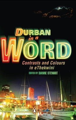 Book Durban in a Word: Contrasts and Colours of eThekwini by Dianne Stewart