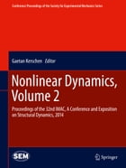 Nonlinear Dynamics, Volume 2: Proceedings of the 32nd IMAC, A Conference and Exposition on Structural Dynamics, 2014 by Gaetan Kerschen