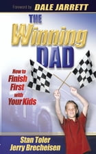 The Winning Dad: How to Finish First with Your Kids by Stan Toler