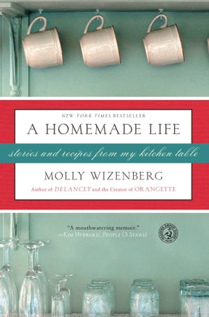 A Homemade Life Stories and Recipes from My Kitchen Table