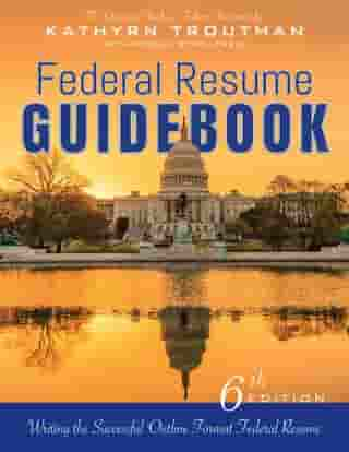 Federal Resume Guidebook, 6th Ed: Writing the Successful Outline Format Federal Resume by Kathryn Trout