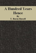 A Hundred Years Hence by T. Baron Russell