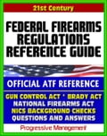 21st Century Essential References: Federal Firearms Regulations Reference Guide - Gun Control Act, National Firearms Act, NICS Background Checks, Handguns, Ammunition, Pistols, Revolvers thumbnail