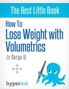 How to Lose Weight with Volumetrics (Setting Up a Volumetric Eating Plan) by Serge  Uri