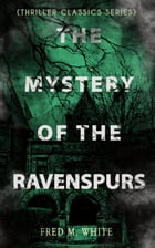THE MYSTERY OF THE RAVENSPURS (Thriller Classics Series): The Black Valley by Fred M. White