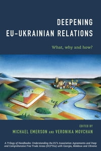 Deepening EU-Ukrainian Relations: What, Why and How?