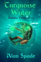 Ardalia: Turquoise Water (Book Two) by Alan Spade