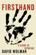 Firsthand: A Decade of Reportage
