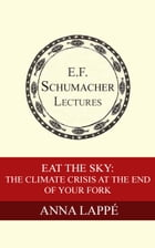 Eat the Sky: The Climate Crisis at the End of Your Fork by Anna Lappé