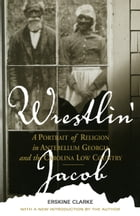 Wrestlin' Jacob: A Portrait of Religion in Antebellum Georgia and the Carolina Low Country by Erskine Clarke