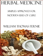 Herbal Medicine : Simples Approved for Modern Uses of Cure by William Thomas Fernie
