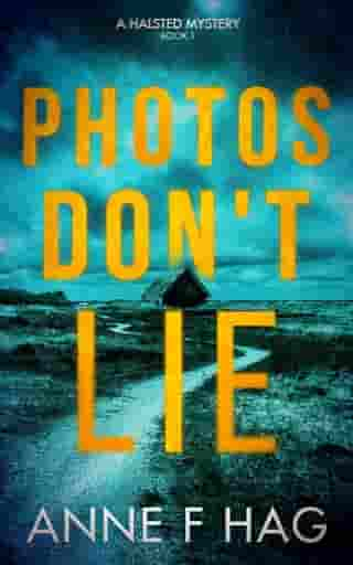 Photos Don't Lie: A cozy murder mystery in the Halsted Mystery series by Anne F Hag